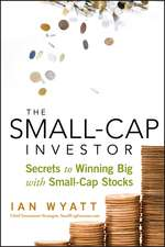 The Small–Cap Investor: Secrets to Winning Big with Small–Cap Stocks