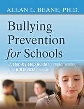 Bullying Prevention for Schools: A Step–by–Step Guide to Implementing a Successful Anti–Bullying Program