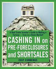 Cashing in on Pre–foreclosures and Short Sales: A Real Estate Investor′s Guide to Making a Fortune Even in a Down Market