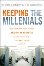 Keeping The Millennials: Why Companies Are Losing Billions in Turnover to This Generation– and What to Do About It