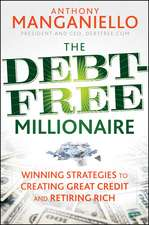 The Debt–Free Millionaire: Winning Strategies to Creating Great Credit and Retiring Rich