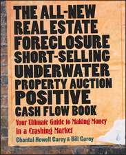 The All–New Real Estate Foreclosure, Short–Selling, Underwater, Property Auction, Positive Cash Flow Book: Your Ultimate Guide to Making Money in a Crashing Market