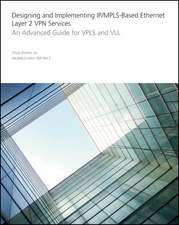 Designing and Implementing IP/MPLS–Based Ethernet Layer 2 VPN Services: An Advanced Guide for VPLS and VLL