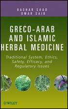 Greco–Arab and Islamic Herbal Medicine: Traditional System, Ethics, Safety, Efficacy, and Regulatory Issues