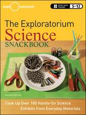 The Exploratorium Science Snackbook: Cook Up Over 100 Hands–On Science Exhibits from Everyday Materials