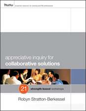 Appreciative Inquiry for Collaborative Solutions: 21 Strength–Based Workshops