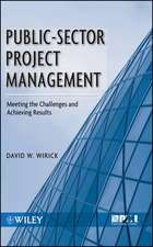 Public–Sector Project Management: Meeting the Challenges and Achieving Results