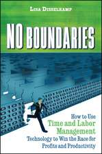 No Boundaries: How to Use Time and Labor Management Technology to Win the Race for Profits and Productivity