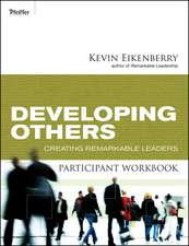 Developing Others Participant Workbook: Creating Remarkable Leaders