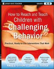 How to Reach and Teach Children with Challenging Behavior (K–8): Practical, Ready–to–Use Interventions That Work