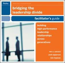 Bridging the Leadership Divide: Building High–Performance Leadership Relationships Across Generations Facilitators Guide Set