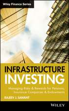 Infrastructure Investing: Managing Risks & Rewards for Pensions, Insurance Companies & Endowments
