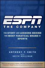 ESPN The Company: The Story and Lessons Behind the Most Fanatical Brand in Sports