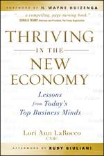 Thriving in the New Economy: Lessons from Today′s Top Business Minds