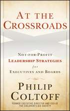 At the Crossroads: Not–for–Profit Leadership Strategies for Executives and Boards