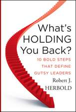 What′s Holding You Back?: 10 Bold Steps that Define Gutsy Leaders