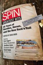Spin Greatest Hits:  25 Years of Heretics, Heroes, and the New Rock 'n' Roll