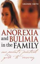 Anorexia and Bulimia in the Family: One Parent′s Practical Guide to Recovery