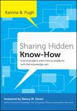 Sharing Hidden Know–How: How Managers Solve Thorny Problems With the Knowledge Jam