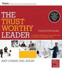 The Trustworthy Leader: A Training Program for Building and Conveying Leadership Trust Facilitator′s Guide Set