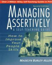 Managing Assertively: How to Improve Your People Skills: A Self–Teaching Guide