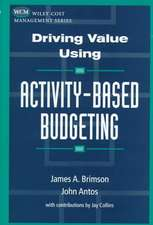 Driving Value Using Activity–Based Budgeting