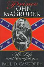 Prince John Magruder: His Life and Campaigns