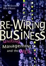 Re–Wiring Business: Uniting Management and the Web
