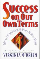 Success On Our Own Terms: Tales of Extraordinary, Ordinary Business Women