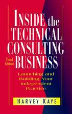 Inside the Technical Consulting Business: Launching and Building Your Independent Practice