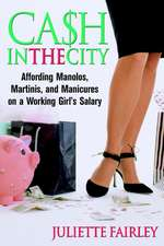 Cash in the City: Affording Manolos, Martinis, and Manicures on a Working Girl′s Salary