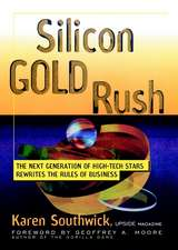 Silicon Gold Rush: The Next Generation of High–Tech Stars Rewrites the Rules of Business