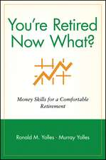 You′re Retired Now What?: Money Skills for a Comfortable Retirement