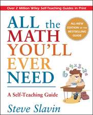 All the Math You′ll Ever Need: A Self–Teaching Guide