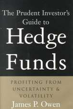 The Prudent Investor′s Guide to Hedge Funds: Profiting from Uncertainty and Volatility