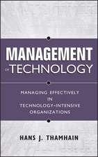 Management of Technology: Managing Effectively in Technology–Intensive Organizations