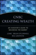 CNBC Creating Wealth: An Investor′s Guide to Decoding the Market