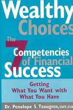 Wealthy Choices: The Seven Competencies of Financial Success