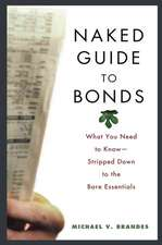 Naked Guide to Bonds: What You Need to Know –– Stripped Down to the Bare Essentials
