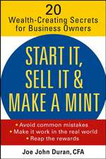 Start It, Sell It & Make a Mint: 20 Wealth–Creating Secrets for Business Owners