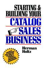 Starting and Building Your Catalog Sales Business: Secrets for Success in One of Today′s Fastest–Growing Businesses
