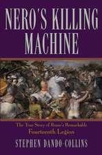 Nero's Killing Machine:  The True Story of Rome's Remarkable Fourteenth Legion