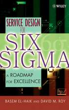 Service Design for Six Sigma: A Roadmap for Excellence