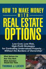 How to Make Money With Real Estate Options: Low–Cost, Low–Risk, High–Profit Strategies for Controlling Undervalued Property....Without the Burdens of Ownership!