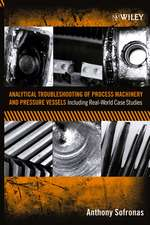 Analytical Troubleshooting of Process Machinery and Pressure Vessels: Including Real–World Case Studies