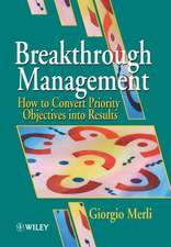 Breakthrough Management: How to Convert Priority Objectives into Results