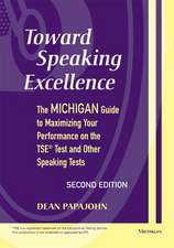 Toward Speaking Excellence, Second Edition: The Michigan Guide to Maximizing Your Performance on the TSE(R) Test and Other Speaking Tests