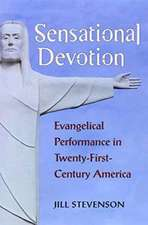 Sensational Devotion: Evangelical Performance in Twenty-First-Century America