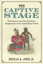 The Captive Stage: Performance and the Proslavery Imagination of the Antebellum North