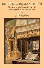 Building Romanticism: Literature and Architecture in Nineteenth-Century Britain